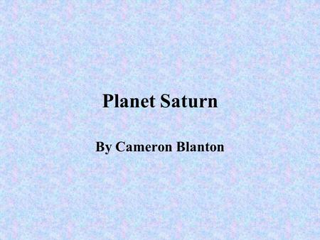 Planet Saturn By Cameron Blanton.