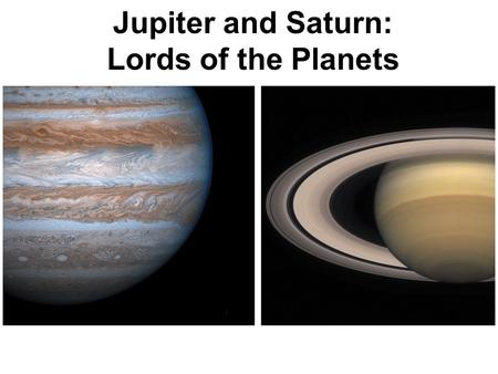 Jupiter and Saturn: Lords of the Planets. Guiding Questions 1.Why is the best month to see Jupiter different from one year to the next? 2.Why are there.