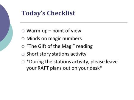 "Today's Checklist  Warm-up – point of view  Minds on magic numbers  ""The Gift of the Magi"" reading  Short story stations activity  *During the stations."