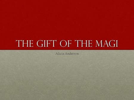 The Gift of the magi Alicia Anderson.