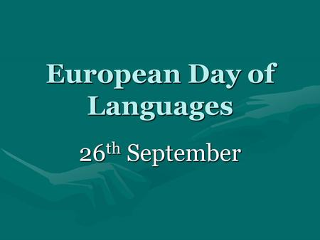 European Day of Languages 26 th September. Which are the four most widely spoken languages around the world? ChineseChinese EnglishEnglish HindustaniHindustani.
