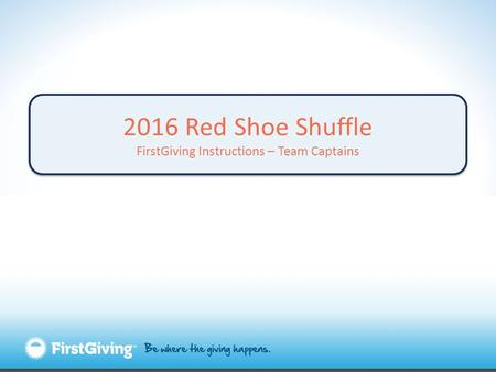 2016 Red Shoe Shuffle FirstGiving Instructions – Team Captains 2016 Red Shoe Shuffle FirstGiving Instructions – Team Captains.