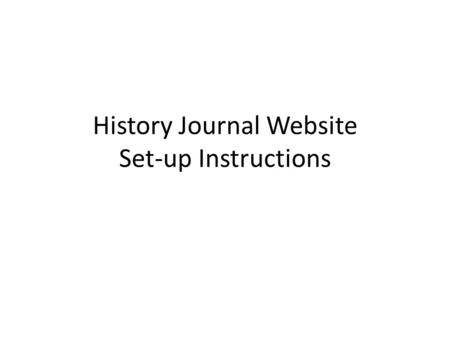 History Journal Website Set-up Instructions. 1. Sign in to Blackboard 2. Go to Section 1 in Topics and Assignments 3. Scroll down and click on link to.