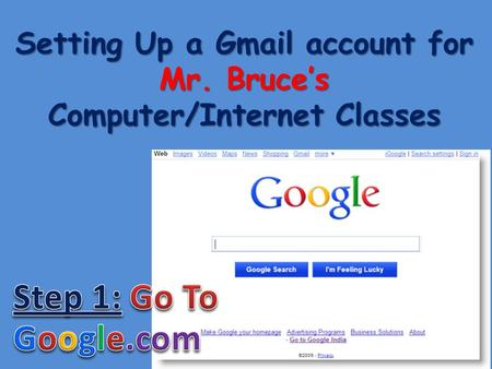 Setting Up a Gmail account for Mr. Bruce's Computer/Internet Classes.