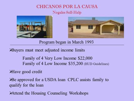 Program began in March 1993  Buyers must meet adjusted income limits Family of 4 Very Low Income $22,000 Family of 4 Low Income $35,200 (HUD Guidelines)