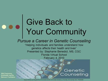 "Give Back to Your Community Pursue a Career in Genetic Counseling ""Helping individuals and families understand how genetics affects their health and lives"""