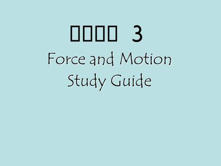 Unit 3 Force and Motion Study Guide. Force and Motion A force is a push or pull. Only unbalanced forces can cause an object to stop, start, or change.