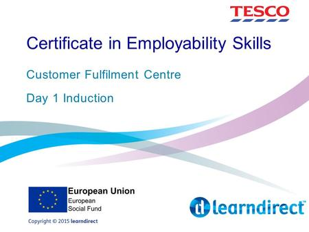 Certificate in Employability Skills Customer Fulfilment Centre Day 1 Induction.