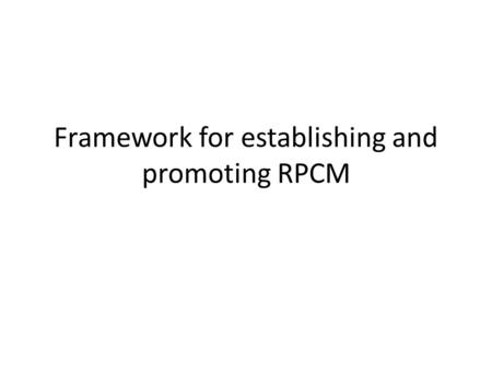 Framework for establishing and promoting RPCM. Tentative Table of Contents 1.Defining culture and terminology – What is safety culture /attributes of.