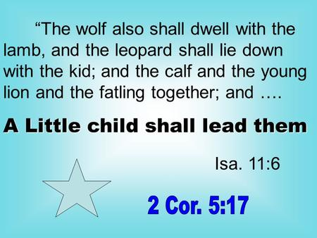 """The wolf also shall dwell with the lamb, and the leopard shall lie down with the kid; and the calf and the young lion and the fatling together; and …."