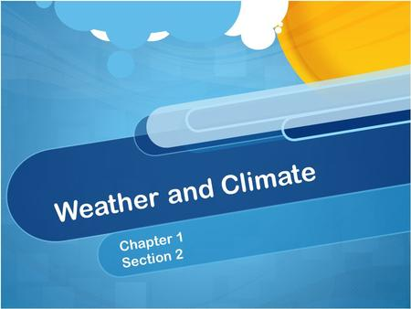Weather and Climate Chapter 1 Section 2. OBJECTIVE: Investigate the properties of air.