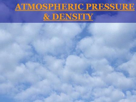 1 ATMOSPHERIC PRESSURE & DENSITY. 2 The denser the atmosphere…  the greater its weight, and  the greater its air pressure.