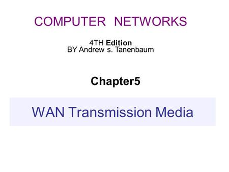 Chapter5 COMPUTER NETWORKS 4TH Edition BY Andrew s. Tanenbaum WAN Transmission Media.