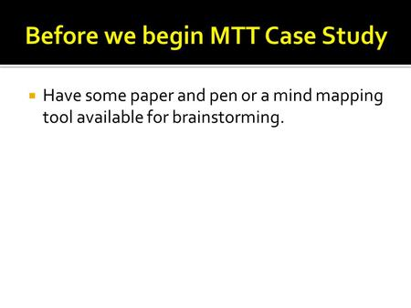  Have some paper and pen or a mind mapping tool available for brainstorming.