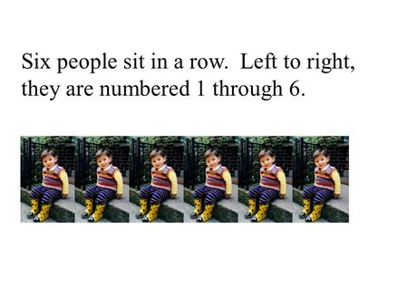 Six people sit in a row. Left to right, they are numbered 1 through 6.