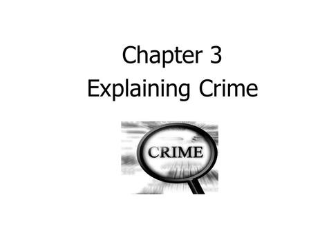 Chapter 3 Explaining Crime.