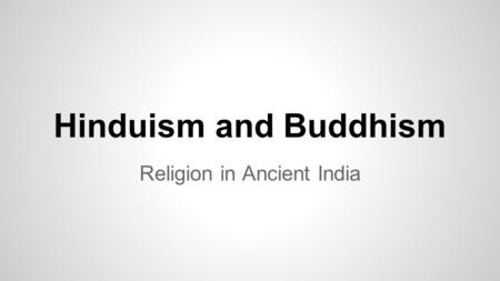 Hinduism and Buddhism Religion in Ancient India. Aspects of Hinduism ●Monotheistic vs. Polytheistic: everything in the universe is part of the unchanging,