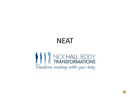 NEAT What is NEAT? Non Exercise Activity Thermogenesis The energy expended from your daily activities that is not induced from eating or exercise. Walking.