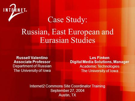 Les Finken Digital Media Solutions, Manager Academic Technologies The University of Iowa Case Study: Russian, East European and Eurasian Studies Russell.