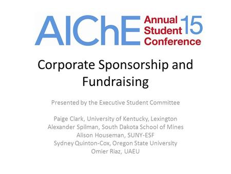 Corporate Sponsorship and Fundraising Presented by the Executive Student Committee Paige Clark, University of Kentucky, Lexington Alexander Spilman, South.