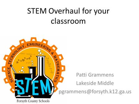 STEM Overhaul for your classroom Patti Grammens Lakeside Middle