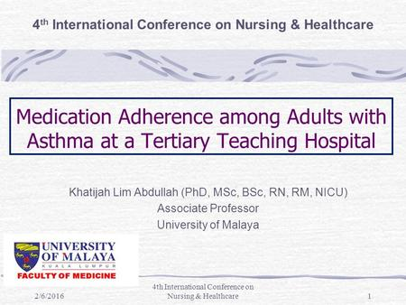 Medication Adherence among Adults with Asthma at a Tertiary Teaching Hospital Khatijah Lim Abdullah (PhD, MSc, BSc, RN, RM, NICU) Associate Professor University.