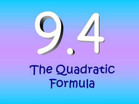 The Quadratic Formula. y = ax 2 + bx + c (Standard Form) * To apply the formula, you must write the equation in standard form first! x 2 +5x = 14 (not.