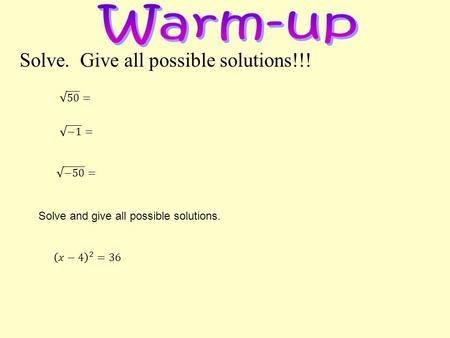 Solve. Give all possible solutions!!! Solve and give all possible solutions.