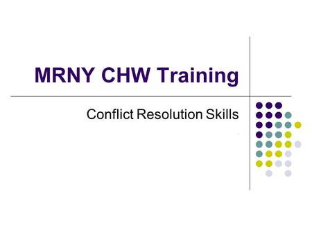 MRNY CHW Training Conflict Resolution Skills ​.. Conflict resolution skills essential for CHWs What words, feelings, and images come to mind when you.