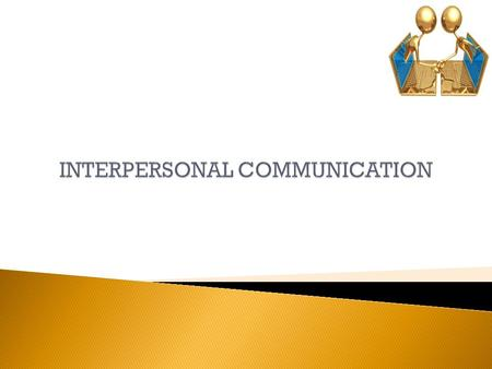 Interpersonal communication is:  communication which establishes, affirms and/or negotiates relations between two or more people  usually perceived.