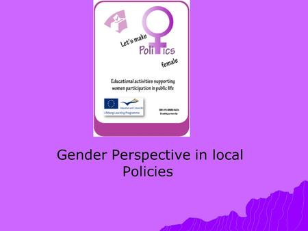 Gender Perspective in local Policies. Sectors of local policies  Dimension of gender in political governing  In employment  In reconciliation of family.