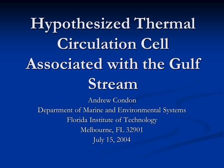 Hypothesized Thermal Circulation Cell Associated with the Gulf Stream Andrew Condon Department of Marine and Environmental Systems Florida Institute of.
