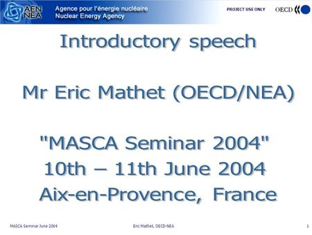 Eric Mathet, OECD-NEA MASCA Seminar June 2004 PROJECT USE ONLY 1.