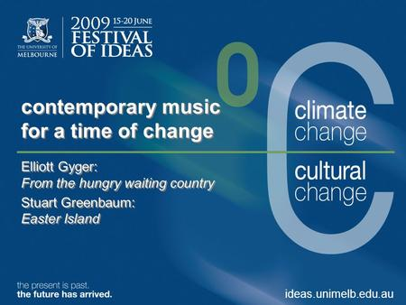 Contemporary music for a time of change Elliott Gyger: From the hungry waiting country Stuart Greenbaum: Easter Island Elliott Gyger: From the hungry waiting.