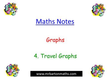 Maths Notes Graphs 4. Travel Graphs www.mrbartonmaths.com.