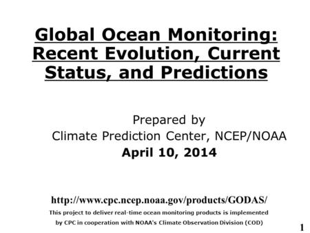 1 Global Ocean Monitoring: Recent Evolution, Current Status, and Predictions Prepared by Climate Prediction Center, NCEP/NOAA April 10, 2014