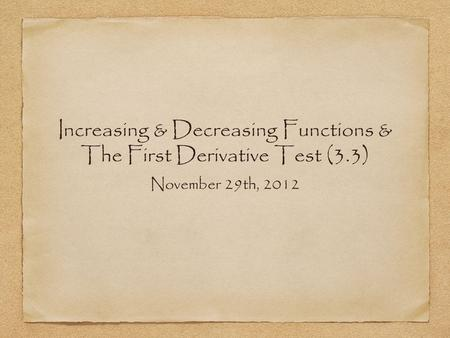 Increasing & Decreasing Functions & The First Derivative Test (3.3) November 29th, 2012.