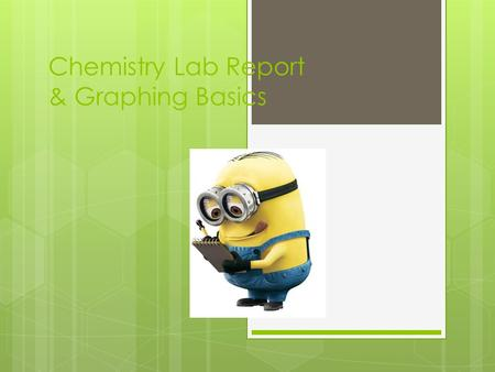 Chemistry Lab Report & Graphing Basics. Formatting Your Paper  Typed  Double spaced  12-pt Times New Roman font  Each section should be titled  Name.