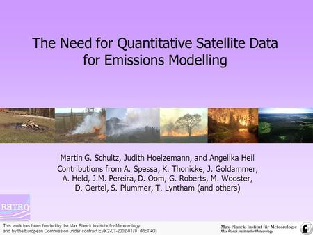 The Need for Quantitative Satellite Data for Emissions Modelling Martin G. Schultz, Judith Hoelzemann, and Angelika Heil Contributions from A. Spessa,