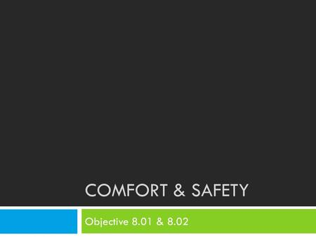 COMFORT & SAFETY Objective 8.01 & 8.02. Bell Ringer 11/17  Copy and Answer the following question in your notebooks:  Cutout patterns of furniture and.