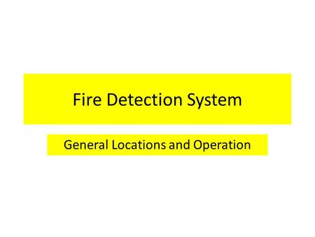 Fire Detection System General Locations and Operation.