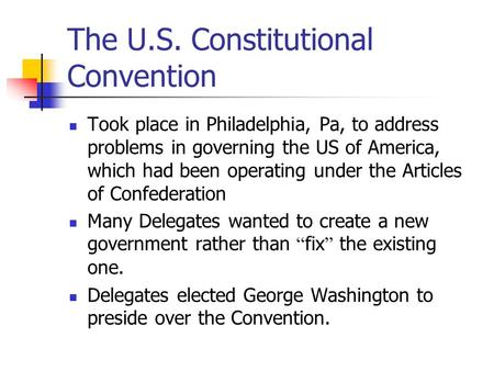 The U.S. Constitutional Convention Took place in Philadelphia, Pa, to address problems in governing the US of America, which had been operating under the.