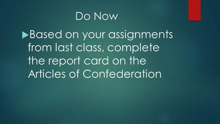 Do Now  Based on your assignments from last class, complete the report card on the Articles of Confederation.