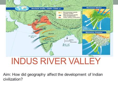 INDUS RIVER VALLEY Aim: How did geography affect the development of Indian civilization?