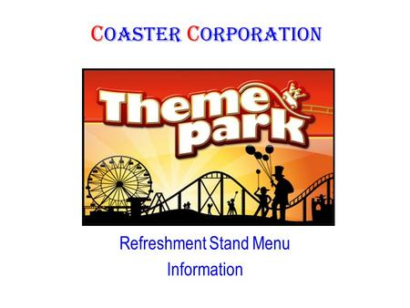 C oaster C orporation Refreshment Stand Menu Information.
