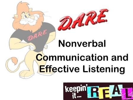 Nonverbal Communication and Effective Listening. D.A.R.E. Review Verbal Communication Did anyone practice confident communication skills this week?