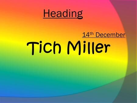 Heading Tich Miller 14 th December. Objectives  To discuss bullying and the effects it can have.  To examine a poem about bullying.