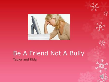 Be A Friend Not A Bully Taylor and Rida Cyber Safety Rule #1  Be a friend not a bystander. If you see someone get bullied anywhere online or in person.