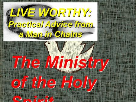 LIVE WORTHY: Practical Advice from a Man in Chains The Ministry of the Holy Spirit.