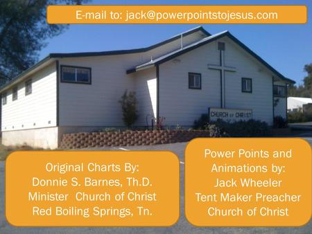 Original Charts By: Donnie S. Barnes, Th.D. Minister Church of Christ Red Boiling Springs, Tn.  to: Power Points and.
